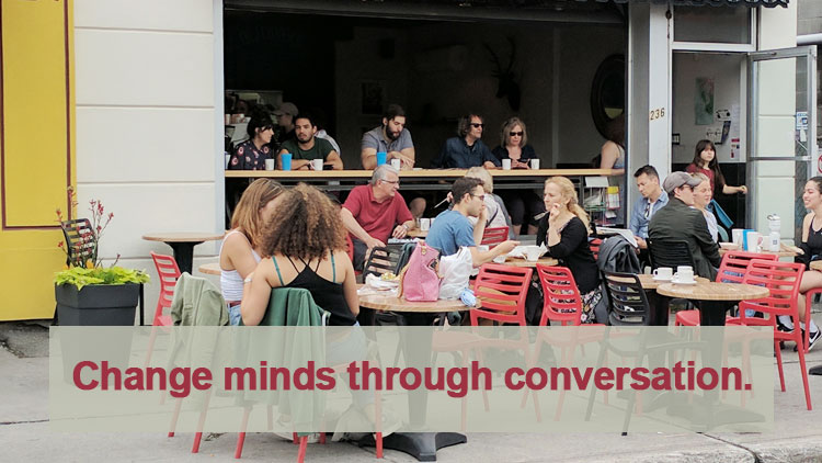 Change minds through conversation
